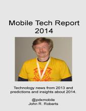 Mobile Tech Report 2014: Technology news from 2013 and predictions and insights about 2014.