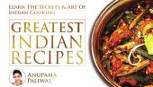 GREATEST INDIAN RECIPES: Learn The Secrets And Art Of Indian Cooking