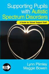 Supporting Pupils with Autistic Spectrum Disorders: A Guide for School Support Staff