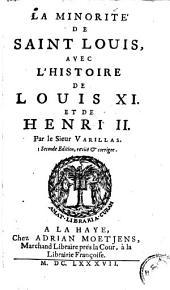 La minorité de Saint Louis avec l'histoire de Louis XI et de Henri II.