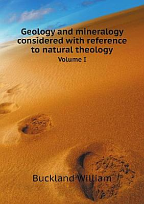 Geology and mineralogy considered with reference to natural theology