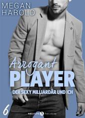 Arrogant Player 6: Der sexy Milliardär und ich