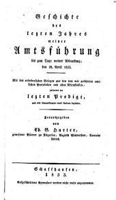 Geschichte des letzten Jahres meiner Amtsführung bis zum Tage meiner Abdankung, den 28. April 1833 (etc.)