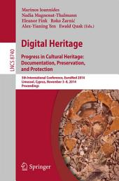 Digital Heritage: Progress in Cultural Heritage. Documentation, Preservation, and Protection5th International Conference, EuroMed 2014, Limassol, Cyprus, November 3-8, 2014, Proceedings