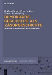 Demokratiegeschichte als Zäsurgeschichte: Diskurse der frühen Weimarer Republik