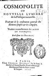 Cosmopolite, ou Nouvelle lumiere de la physique naturelle, traictant de la constitution generale des elements simples et des composez