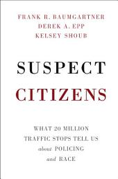 Suspect Citizens: What 20 Million Traffic Stops Tell Us About Policing and Race