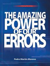 The Amazing Power of Our Errors: A Manual for Living