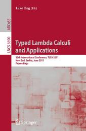 Typed Lambda Calculi and Applications: 10th International Conference, TLCA 2011, Novi Sad, Serbia, June 1-3, 2011. Proceedings