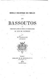 Les Bassoutos: ou, Vingt-trois années de séjour et d'observations au sud de l'Afrique