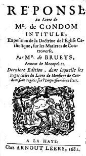 Réponse au livre de Mr. de Condom intitulé, Exposition de la doctrine de l'Eglise Catholique, sur les matieres de controverse: Volume1
