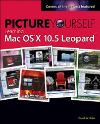 Picture Yourself Learning Mac Os X 10 5 Leopard Book PDF