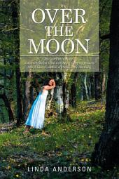 Over the Moon: A Love Story to Treasure . . . a Stunning Debut Filled with Heart-Stopping Passion. Meryl Sawyer, Author of Promise Me Anything
