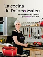 La cocina de Dolorss Mateu: Recetas prácticas y sencillas que siempre salen bien