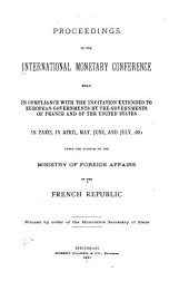 The Proceedings of the International Monetary Conference Held at Paris in 1881