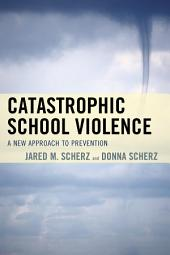 Catastrophic School Violence: A New Approach to Prevention