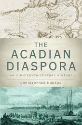The Acadian Diaspora: An Eighteenth-Century History