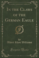 In the Claws of the German Eagle (Classic Reprint)