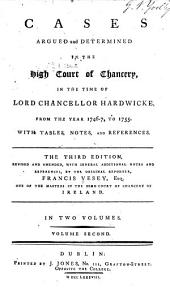 Cases Argued and Determined in the High Court of Chancery: In the Time of Lord Chancellor Hardwicke, from the Year 1746-7 to 1755, Volume 2