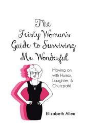 The Feisty Woman's Guide to Surviving Mr. Wonderful: Moving on with Humor, Laughter, and Chutzpah!