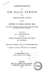 Correspondence of Sir Isaac Newton and Professor Cotes Including Letters of Other Eminents Men, Now First Published from the Originals in the Library of Trinity College, Cambridge by J. Edleston