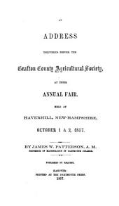 An Address Delivered Before the Grafton County Agricultural Societyat the Annual Fair Held at Haverhill, New Hampshire, October 1 & 2, 1857