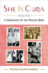 She is Cuba: A Genealogy of the Mulata Body