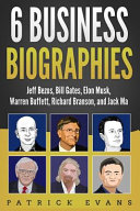 6 Business Biographies Jeff Bezos Bill Gates Elon Musk Warren Buffett Richard Branson And Jack Ma Book PDF