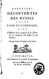 Nouvelles découvertes des Russes entre l'Asie et l'Amérique: avec L'histoire de la conquête de la Sibérie & du commerce des Russes & des Chinois