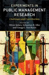 Experiments in Public Management Research: Challenges and Contributions