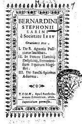 Bernardini Stephonij Sabini è Societate Iesu Orationes tres. 1. De B. Agnetis Politianæ laudibus. 2. In funere Flaminij Delphinij, Ferrariensium equitum magistri. 3. De Sancti Spiritus aduentu