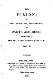The Vision; Or, Hell, Purgatory, and Paradise, of Dante Alighieri. Tr. by the Rev.Henry Francis Cary: Volume 2