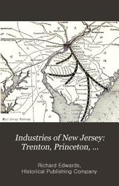 Industries of New Jersey: Trenton, Princeton, Hightstown, Pennington and Hopewell