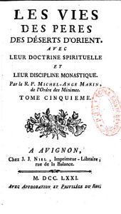 Les vies des pères des déserts d'Orient, avec leur doctrine spirituelle et leur discipline monastique
