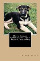 How to Train and Understand Your German Shepherd Puppy Or Dog PDF