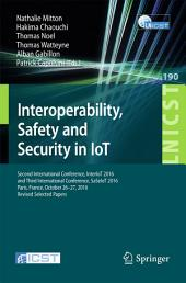 Interoperability, Safety and Security in IoT: Second International Conference, InterIoT 2016 and Third International Conference, SaSeIoT 2016, Paris, France, October 26-27, 2016, Revised Selected Papers