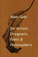 Wabi sabi for Artists  Designers  Poets   Philosophers PDF