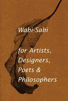 Wabi sabi for Artists  Designers  Poets   Philosophers PDF