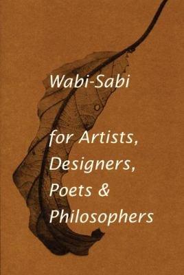 Wabi sabi for Artists  Designers  Poets   Philosophers