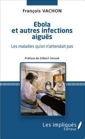 Ébola et autres infections aiguës: Les maladies qu'on n'attendait pas