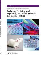 Reducing  Refining and Replacing the Use of Animals in Toxicity Testing PDF