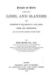 Principles and Practice of the Law of Libel and Slander: With Suggestions on the Conduct of a Civil Action, Forms and Precedents, and All Statutes Bearing on the Subject