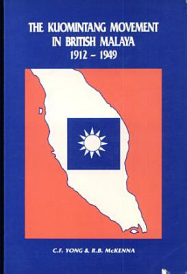 The Kuomintang Movement in British Malaya  1912 1949 PDF