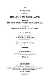 An Enquiry Into the History of Scotland: Preceding the Reign of Malcolm III, Or the Year 1056, Including the Authentic History of that Period ...