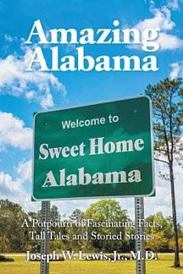 Amazing Alabama  a Potpourri of Fascinating Facts  Tall Tales and Storied Stories PDF