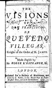 The Visions of Dom Francisco de Quevedo Villegas ... Made English by Sir Roger L'Estrange, Kt