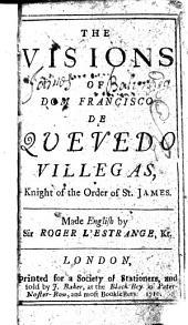 The Visions of Dom Francisco de Quevedo Villegas ... Made English by Sir Roger L'Estrange, Kt