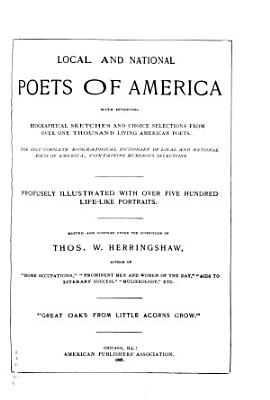 Local and National Poets of America with Interesting Biographical Sketches and Choice Selections from Over One Thousand Living American Poets PDF