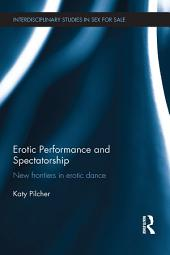 Erotic Performance and Spectatorship: New Frontiers in Erotic Dance