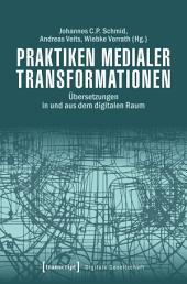 Praktiken medialer Transformationen: Übersetzungen in und aus dem digitalen Raum